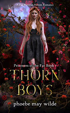 Thorn Boys: A Fae Reverse Harem Romance by Phoebe May Wilde