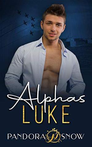 ALPHAS Luke: A Second Chance Secret Baby Military Romance by Pandora Snow