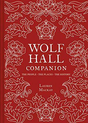 Wolf Hall Companion by Lauren Mackay