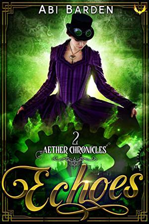 Echoes: A Steampunk Fantasy Adventure by Abi Barden