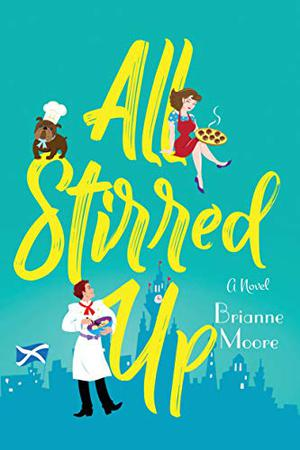 All Stirred Up: A Novel by Brianne Moore