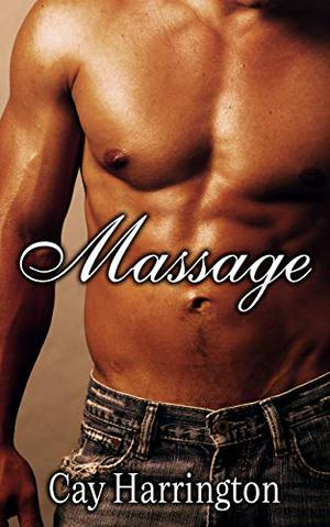 Massage: Book One in the MM Romance Naughty Issues Series by Cay Harrington