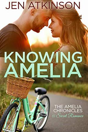 Knowing Amelia: The Amelia Chronicles by Jen Atkinson