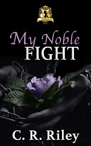 My Noble Fight by C.R. Riley