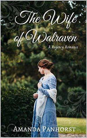The Wife of Walraven: A Regency Romance by Amanda Panhorst