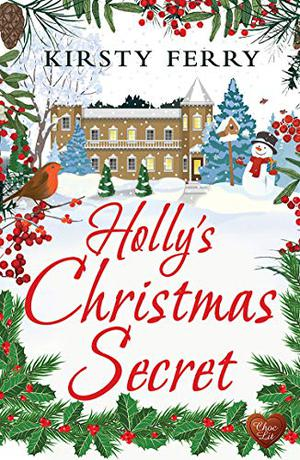 Holly's Christmas Secret: A perfect and heart-warming cosy Christmas romance for 2020 by Kirsty Ferry