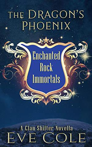 The Dragon's Phoenix: An Enchanted Rock Immortals Novella by Eve Cole