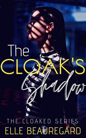 The Cloak's Shadow by Elle Beauregard