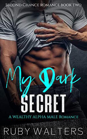 My Dark Secret: A Wealthy Alpha Male Romance by Ruby Walters