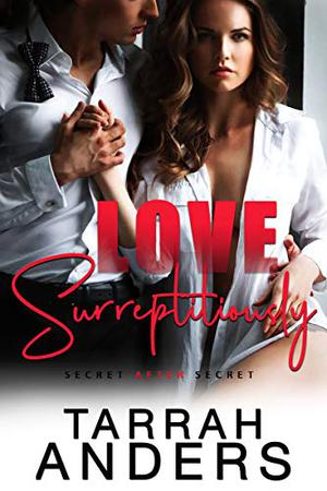 Love Surreptitiously by Tarrah Anders
