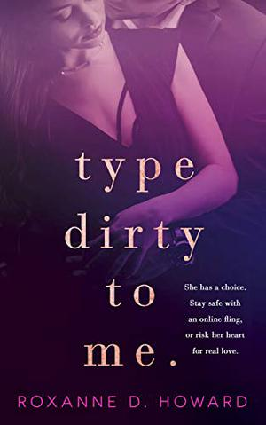 Type Dirty to Me by Roxanne D. Howard