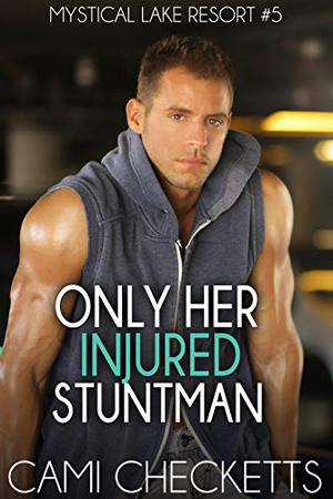 Only Her Injured Stuntman by Cami Checketts