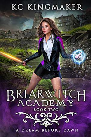 Briarwitch Academy 2: A Dream Before Dawn by KC Kingmaker