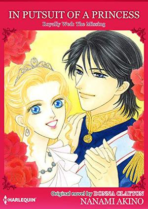 In Pursuit Of A Princess: Harlequin Comics (Royally Wed: The Missing Heir) by Donna Clayton, Nanami Akino