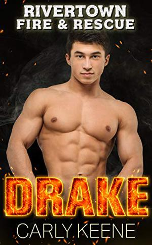 DRAKE: A Short, Sweet, Firefighter/Curvy Girl Instalove Romance by Carly Keene