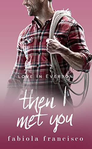 Then I Met You: A single dad romance by Fabiola Francisco