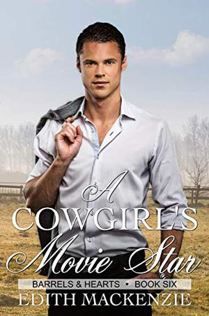 A Cowgirl's Movie Star: A clean and wholesome contemporary cowboy romance novella by Edith Mackenzie