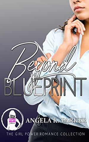 Beyond The Blueprint (The Girl Power Romance Collection) by Angela K Parker, The Sinful Cover Hoarder