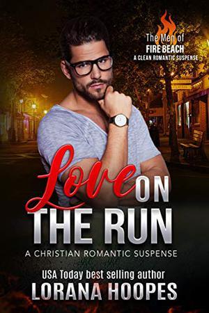 Love on the Run: A Men of Fire Beach Romantic Suspense #3.5 by Lorana Hoopes