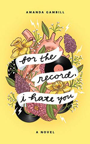 For The Record, I Hate You by Amanda Gambill
