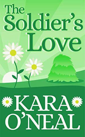 The Soldier's Love by Kara O'Neal