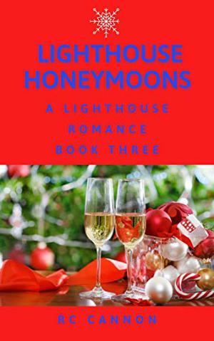 Lighthouse Honeymoons: A Lighthouse Romance Book three by R C Cannon