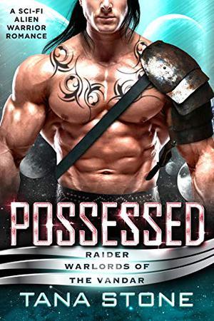 Possessed: A Sci-Fi Alien Warrior Romance by Tana Stone
