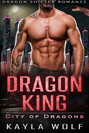 Dragon King: Dragon Shifter Romance by Kayla Wolf