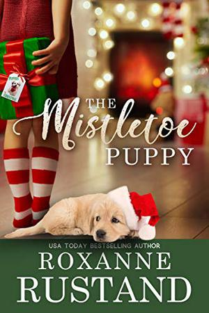 The Mistletoe Puppy: A clean and wholesome romance by Roxanne Rustand