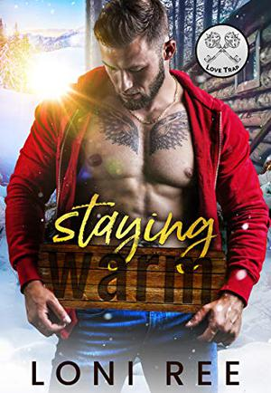 Staying Warm: A Stranded with a Beautiful Woman Romance (Love Trap) by Loni Ree