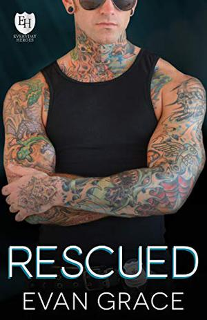 Rescued: An Everyday Heroes World Novel (The Everyday Heroes World) by Evan Grace