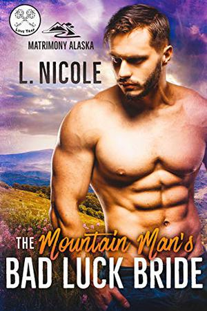 The Mountain Man's Bad Luck Bride: Love Trap by L. Nicole