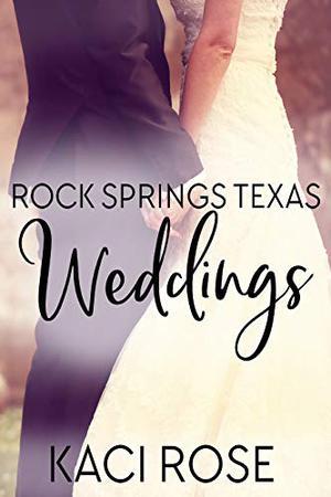 Rock Springs Texas Weddings Novella: Small Town Cowboy Weddings by Kaci Rose