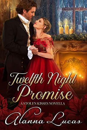 Twelfth Night Promise: A Stolen Kisses Novella by Alanna Lucas