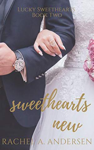 Sweethearts New: A Sweet Enemies to Lovers Wedding Romance by Rachel A. Andersen
