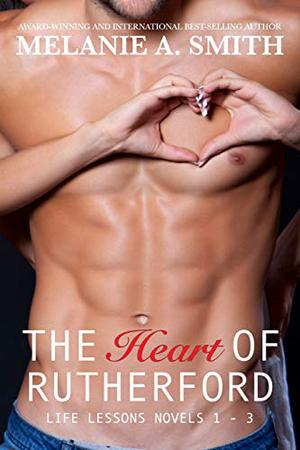 The Heart of Rutherford: Life Lessons Novels 1 - 3 by Melanie A. Smith