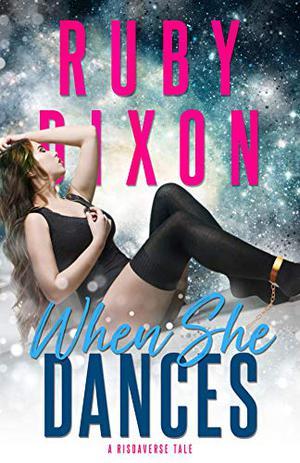 When She Dances: A SciFi Alien Romance (A Risdaverse Tale) by Ruby Dixon