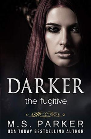 Darker: The Fugitive by M. S. Parker