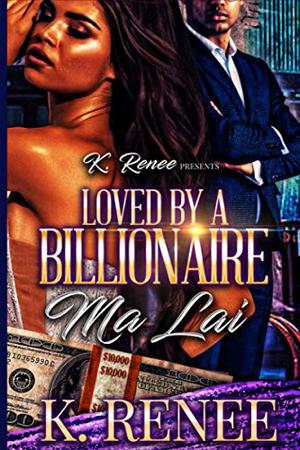 Loved By A Billionaire: Ma Lai by K. Renee