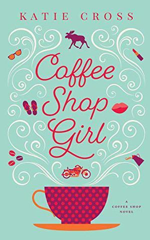 Coffee Shop Girl by Katie Cross