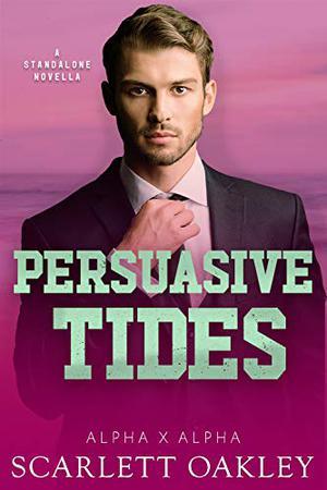 Persuasive Tides: Secret Holiday Romance by Scarlett Oakley