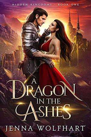 A Dragon in the Ashes by Jenna Wolfhart