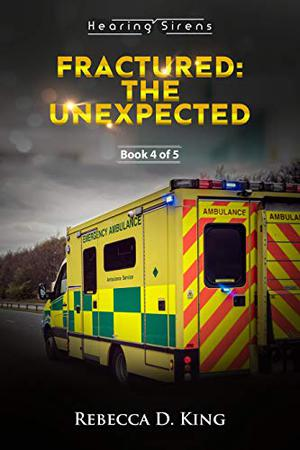 Fractured: The Unexpected: Medical Romance Story by Rebecca D. King