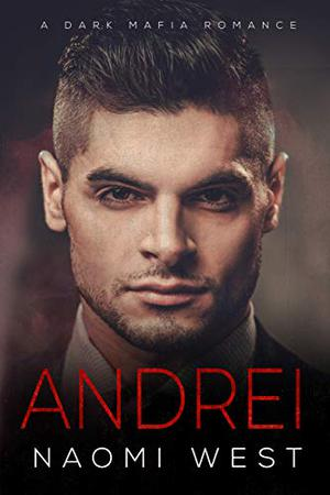 Andrei: A Dark Mafia Romance by Naomi West