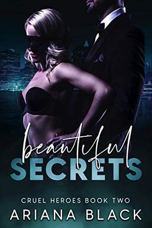 Beautiful Secrets: A Dark Mafia Romance by Ariana Black