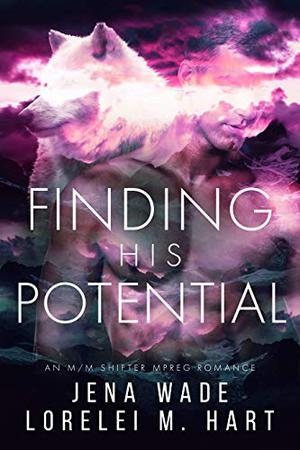Finding His Potential: A Shifter Mpreg Romance by Jena Wade, Lorelei M. Hart