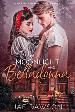 Moonlight and Belladonna: A Hartwood Holiday Romance: Halloween (A Hartwood Falls Romance) by Jae Dawson