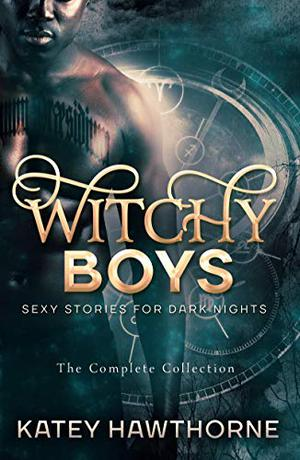 Witchy Boys: The Complete Collection by Katey Hawthorne