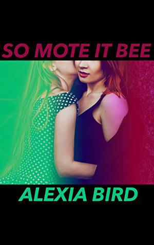 So Mote it Bee: Modern Witch Lesbian Erotic Romance Novelette by Alexia Bird