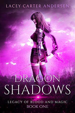 Dragon Shadows: A High Fantasy Reverse Harem Romance by Lacey Carter Andersen